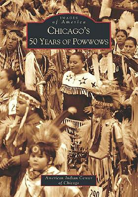 Chicago's 50 Years of Powwows, Lloyd, Nora -etal.