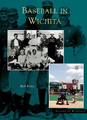Baseball In Wichita (KS)   (Images of Baseball), BOB RIVES