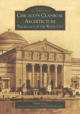 Image for Chicago's Classical Architecture: The Legacy of the White City (IL) (Images of America)
