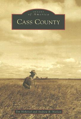 Cass County   (ND)   (Images of America), Hoheisel, Tim; Nielsen, Andrew R.