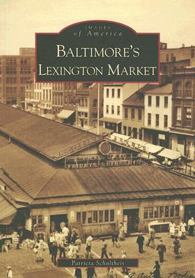 Baltimore's  Lexington  Market   (MD) (Images  of  America), Schultheis, Patricia