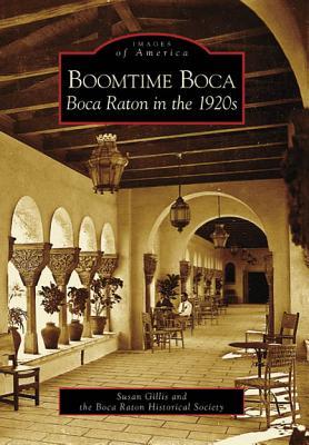 Boomtime Boca: Boca Raton in the 1920s, Gillis, Susan