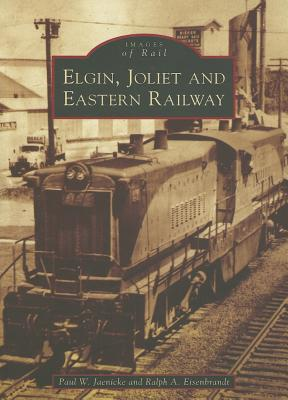Elgin, Joliet, and Eastern Railway (IL) (Images of Rail), Jaenicke, Paul W.; Eisenbrandt, Ralph A.