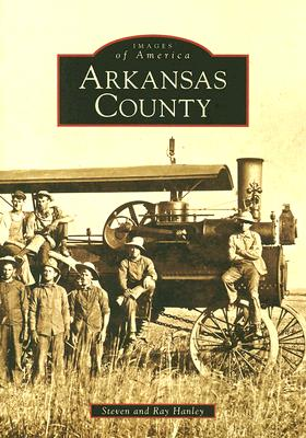 Arkansas County (AR) (Images of America), Hanley, Steven; Hanley, Ray