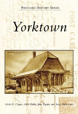 Yorktown (Postcard History: New York), Linda G. Cooper, Adele Hobby, John Tegeder, Susan Hack-Lane