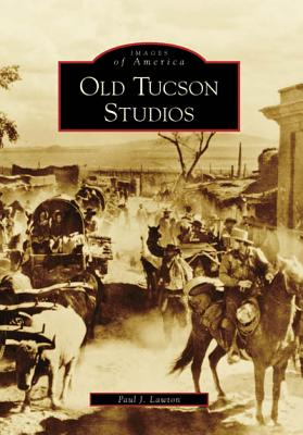 Image for Images of America: Old Tucson Studios