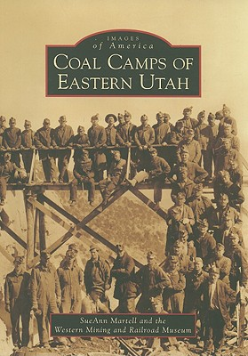 Coal Camps of Eastern Utah (Images of America), SueAnn Martell, Western Mining and Railroad Museum