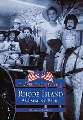 RHODE ISLAND AMUSEMENT PARKS (RI) (American Century Series) (Images of America (Arcadia Publishing))