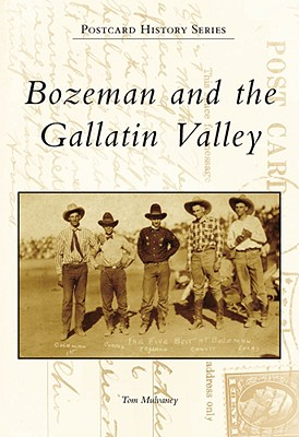 Bozeman and the Gallatin Valley (Postcard History Series), Mulvaney, Tom