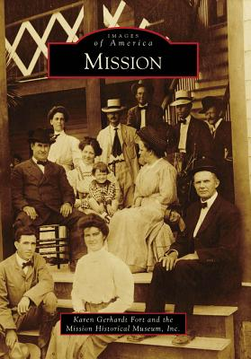 Mission (Images of America), Gerhardt Fort, Karen; Mission Historical Museum Inc.
