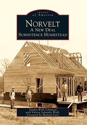 Norvelt:: A New Deal Subsistence Homestead (Images of America), Wolk Schimizzi, Sandra; Sofranko Wolk, Valeria; Cary, Foreword by Michael