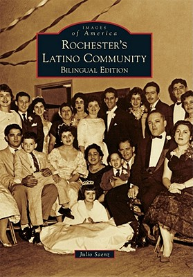 Rochester's Latino Community: Bilingual Edition (Images of America), Saenz, Julio