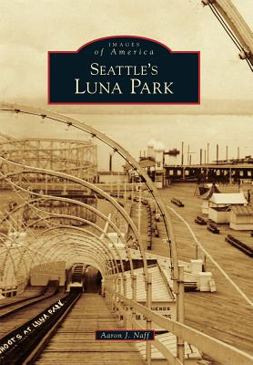 Seattle's Luna Park (Images of America), Naff, Aaron J.