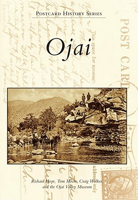 Ojai (Postcard History), Hoye, Richard; Moore, Tom; Walker, Craig; Ojai Valley Museum