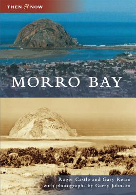 Morro Bay (Then and Now) [Paperback], Roger Castle (Author), Gary Ream (Author), Garry Johnson (Photographer)