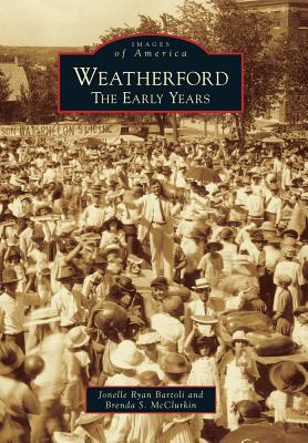 Weatherford: The Early Years (Images of America), Bartoli, Jonelle Ryan; McClurkin, Brenda S.