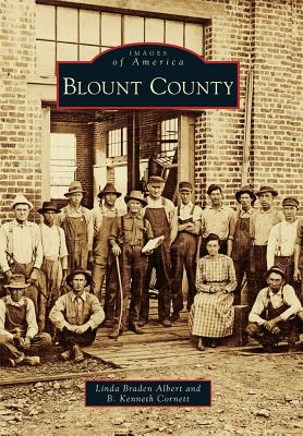 Blount County (Images of America), Braden Albert, Linda; Cornett, B. Kenneth