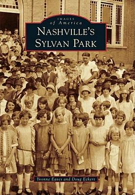 Nashville's Sylvan Park (Images of America), Eaves, Yvonne; Eckert, Doug