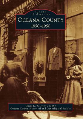 Oceana County: 1850-1950 (Images of America), Petersen, David K.; The Oceana County Historical and Genealogical Society