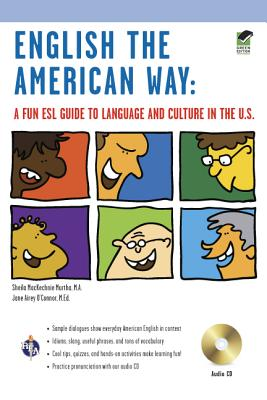 English the American Way: A Fun ESL Guide to Language & Culture in the U.S. w/Audio CD & MP3 (English as a Second Language Series), Murtha M.A., Sheila MacKechnie; O'Connor M.Ed., Jane Airey