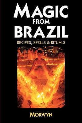 Magic from Brazil: Recipes, Spells & Rituals, Dow, Caroline