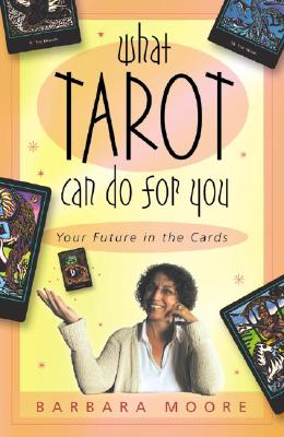 "What Tarot Can Do For You: Your Future in the Cards, ""Moore, Barbara"""