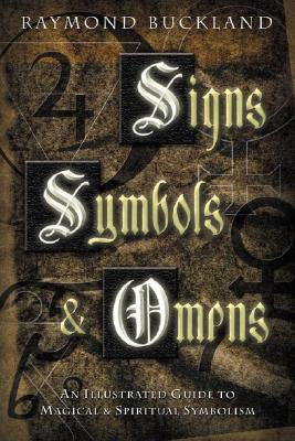 Signs, Symbols & Omens: An Illustrated Guide to Magical & Spiritual Symbolism, Buckland, Raymond