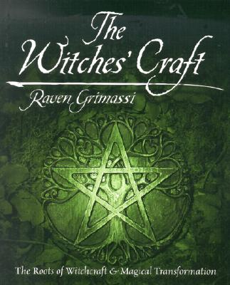 The Witches' Craft: The Roots of Witchcraft & Magical Transformation, Grimassi, Raven