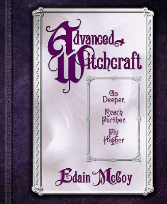 Image for Advanced Witchcraft: Go Deeper, Reach Further, Fly Higher