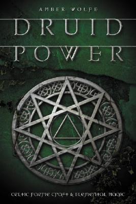 Druid Power: Celtic Faerie Craft & Elemental Magic, Wolfe, Amber