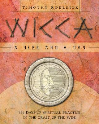 Wicca: A Year and a Day: 366 Days of Spiritual Practice in the Craft of the Wise, Roderick, Timothy