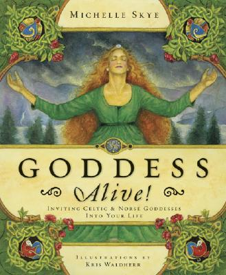 Image for Goddess Alive!: Inviting Celtic & Norse Goddesses into Your Life