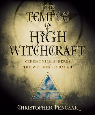 The Temple of High Witchcraft: Ceremonies, Spheres and The Witches' Qabalah (Penczak Temple Series), Penczak, Christopher