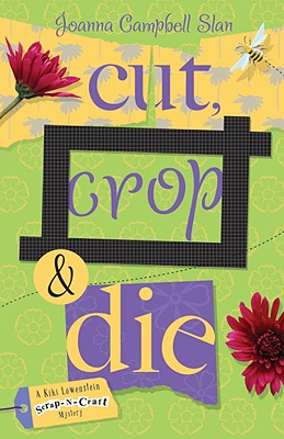 Cut, Crop & Die (A Kiki Lowenstein Scrap-N-Craft Mystery), Slan, Joanna Campbell