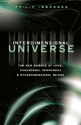 Image for Interdimensional Universe: The New Science of UFOs, Paranormal Phenomena and Otherdimensional Beings