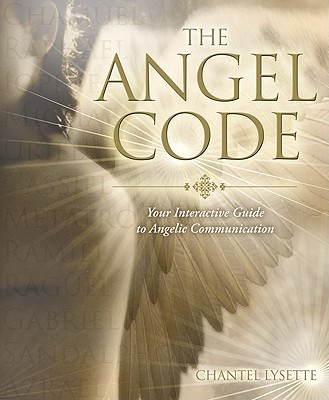 The Angel Code: Your Interactive Guide to Angelic Communication, Chantel Lysette