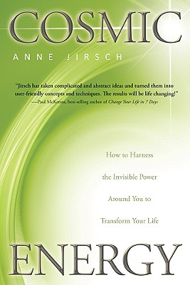 Cosmic Energy: How to Harness the Invisible Power Around You to Transform Your Life, Anne Jirsch