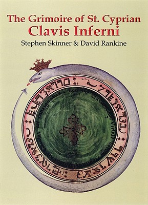 The Grimoire of St. Cyprian - Clavis Inferni (Sourceworks of Ceremonial Magic), Skinner, Dr Stephen; Rankine, David
