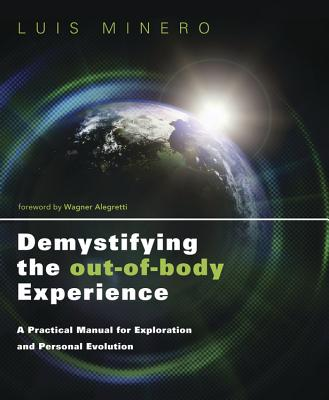 Image for Demystifying the Out-of-Body Experience: A Practical Manual for Exploration and Personal Evolution