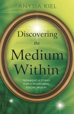 DISCOVERING THE MEDIUM WITHIN: TECHNIQUES & STORIES FROM A PROFESSION PSYCHIC MEDIUM, KIEL, ANYSIA