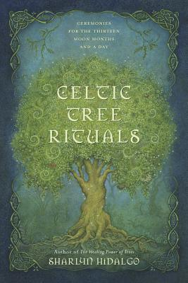 Image for Celtic Tree Rituals: Ceremonies for the Thirteen Moon Months and a Day