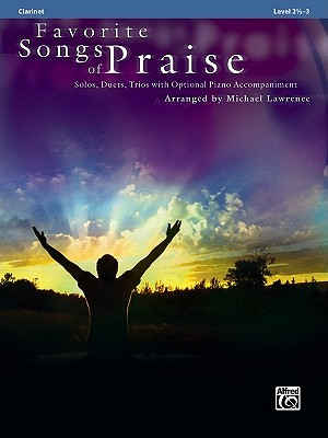 Favorite Songs of Praise (Solo-Duet-Trio with Optional Piano): Clarinet (Favorite Instrumental Series), Lawrence, Michael