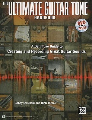The Ultimate Guitar Tone Handbook: A Definitive Guide to Creating and Recording Great Guitar Sounds (Book & DVD), Owsinski, Bobby ; Rich Tozzoli