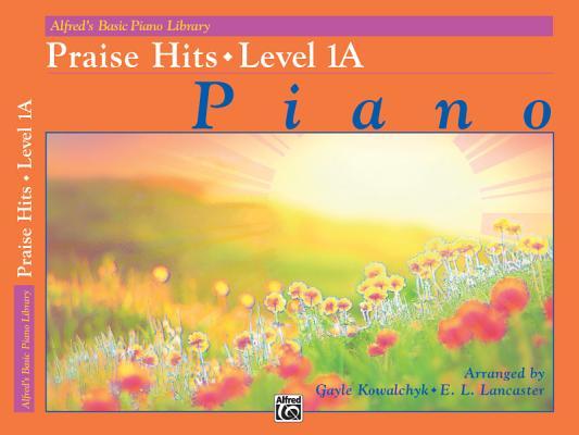Alfred's Basic Piano Library Praise Hits, Bk 1A, Kowalchyk, Gayle; Lancaster, E. L.