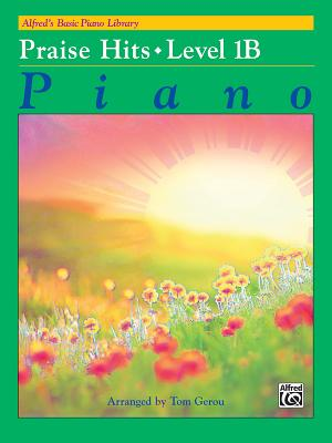 Alfred's Basic Piano Library Praise Hits, Bk 1B, Gerou, Tom