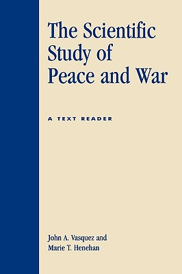 "The Scientific Study of Peace and War: A Text Reader, ""Vasquez, John A., Henehan, Marie T."""