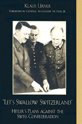 Image for Let's Swallow Switzerland: Hitler's Plans against the Swiss Confederation