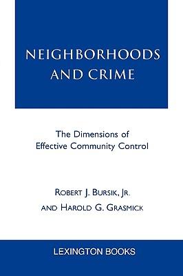 Neighborhoods and Crime: The Dimensions of Effective Community Control, Robert J. Bursik, Jr.; Harold G. Grasmick