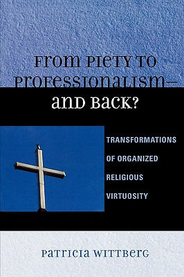Image for From Piety to Professionalism D and Back?: Transformations of Organized Religious Virtuosity