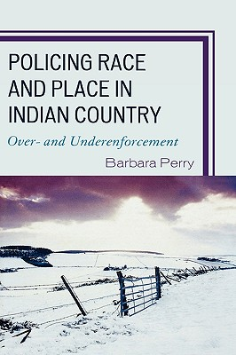 Image for Policing Race and Place in Indian Country: Over- and Under-enforcement (Critical Perspectives on Crime and Inequality)